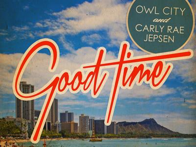 "Owl City Feat Carly Rae Jepsen ""Good Time"""
