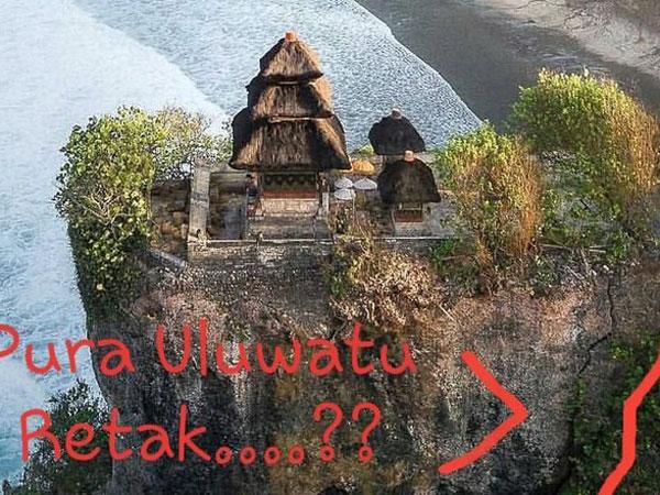 Jangan Panik Dulu, Pahami Fakta Tentang Viralnya Tebing Pura Uluwatu Bali yang Retak
