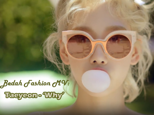 Bedah Fashion Video Musik: Taeyeon - 'Why'
