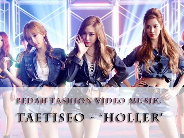 Bedah Fashion Video Musik: TaeTiSeo - 'Holler'