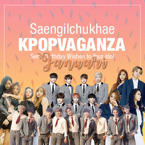 [JANUARI] Saengilchukhae KPOPVAGANZA - Send Birthday Wishes To Your Idol